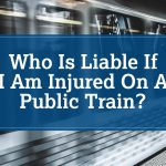 Who Is Liable If I Am Injured On A Public Train?