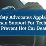 Safety Advocates Applaud Bipartisan Support for Technology to Prevent Hot Car Deaths