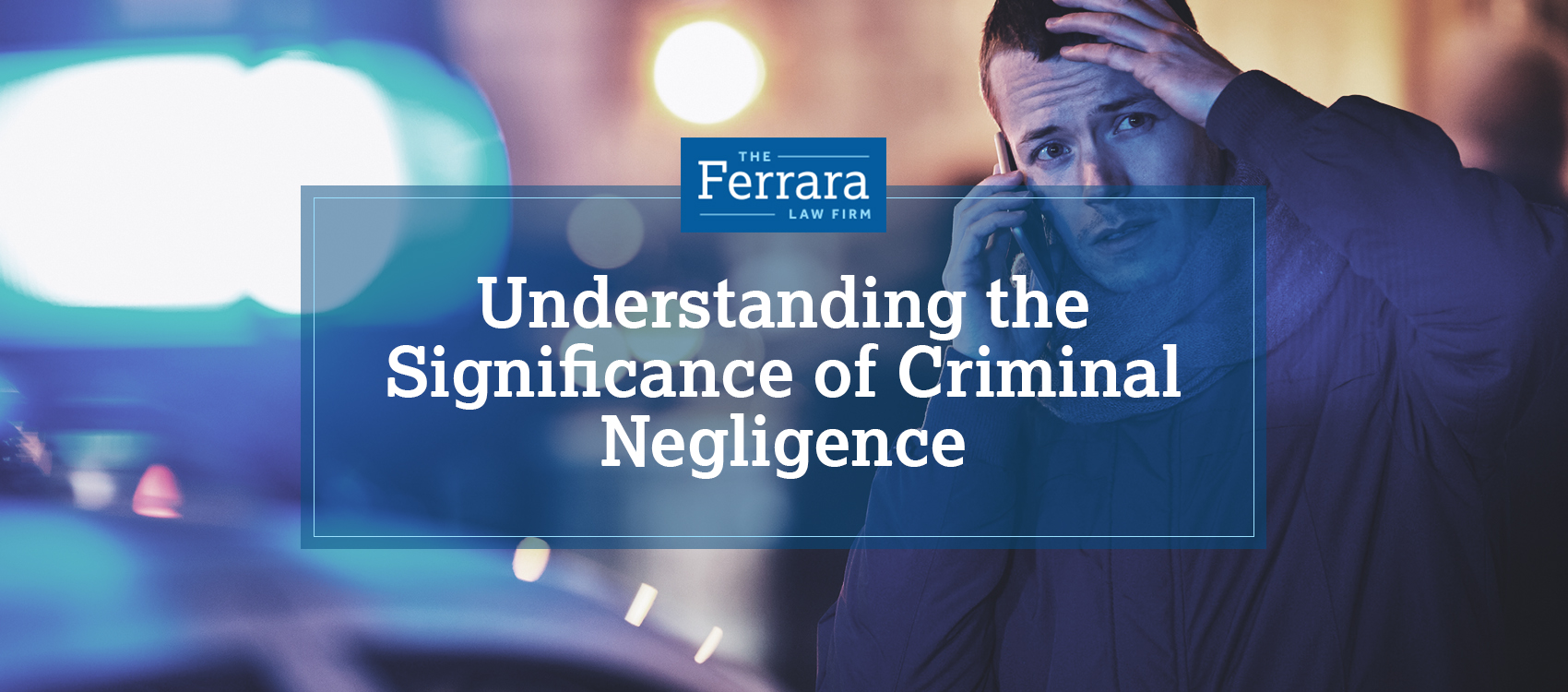 Featured image for a blog about criminal negligence. Man on the phone outside of a crime scene with a scared look on his face.